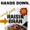 The worst part about Raisin Bran is the bran. Hands down.